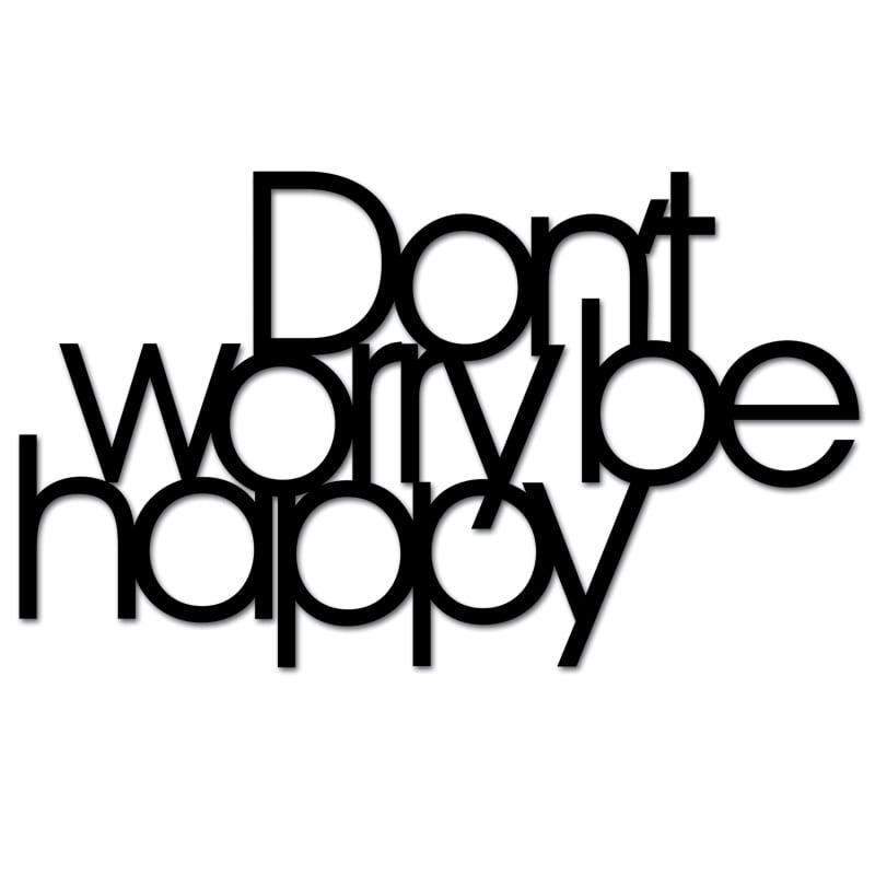 Inschrift an der Wand Mach dir keine Sorgen, glücklich zu sein, schwarz