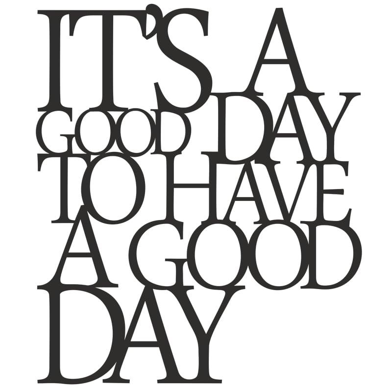 Inschrift an der Wand Es ist ein guter Tag, um einen guten Tag zu haben schwarz